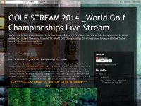 GOLF STREAM 2014 _World Golf Championships Live Stream
